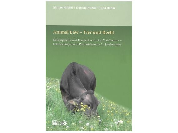 Animal Law - Developments and Perspectives in the 21st Century / Tier und Recht - Entwicklungen und Perspektiven im 21. Jahrhundert